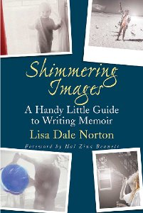 Memoir editor Lisa Dale Norton's bestselling book about writing memoir Shimmering Images: A Handy Little Guide to Writing Memoir. Norton, author of  Hawk Flies Above: Journey to the Heart of the Sandhills, edits, coaches and teaches memoir writing internationally. Both Norton's books are published by St. Martin's Press, New York.
